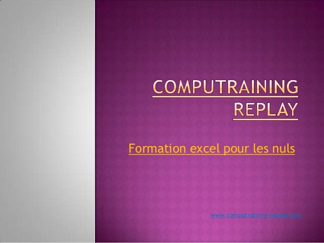 Formation excel pour les nuls              www.computraining-replay.com
