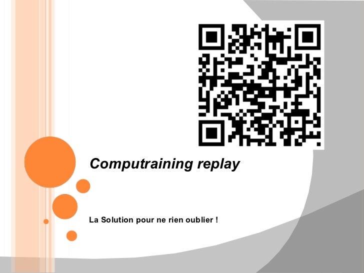 La Solution pour ne rien oublier ! Computraining replay