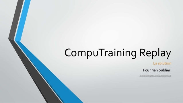 CompuTraining Replay  La solution  Pour rien oublier!  WWW.computraining-replay.com