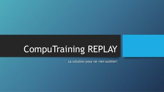 CompuTraining REPLAY  La solution pour ne rien oublier!