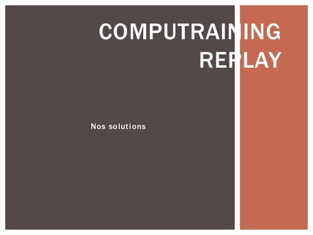 Nos solutions COMPUTRAINING REPLAY