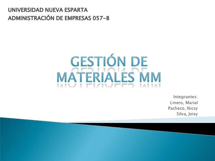 UNIVERSIDAD NUEVA ESPARTA<br />ADMINISTRACIÓN DE EMPRESAS 057-B<br />Gestión de materiales MM<br />Integrantes:<br />Liner...