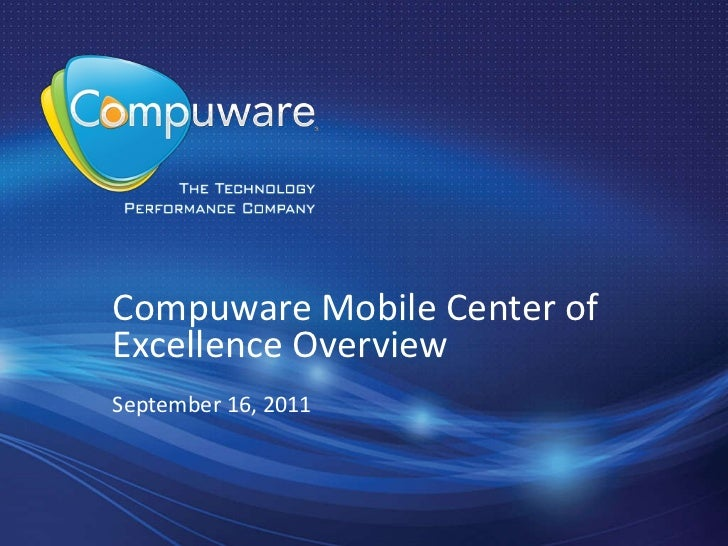 Compuware Mobile Center ofExcellence OverviewSeptember 16, 2011