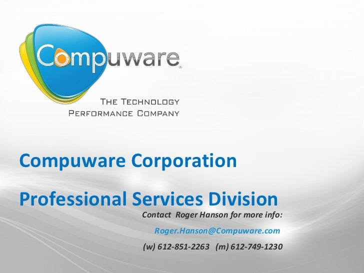 Compuware Corporation Professional Services Division Contact  Roger Hanson for more info: [email_address]   (w) 612-851-22...