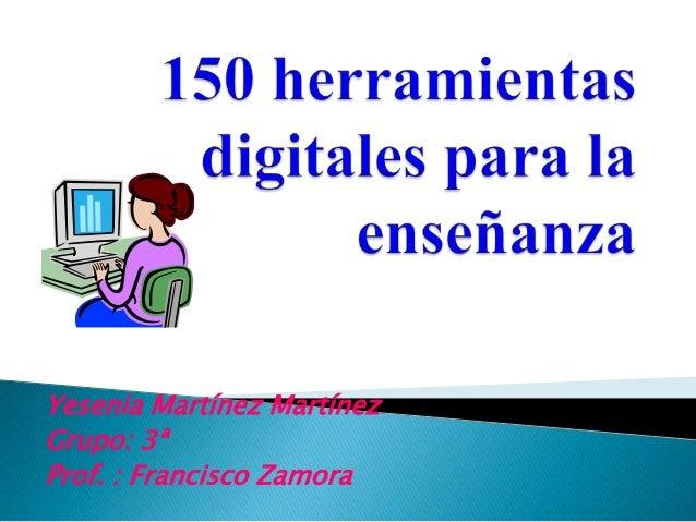 Yesenia Martínez MartínezGrupo: 3ªProf. : Francisco Zamora