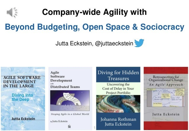 ©2016-2018 by @JuttaEckstein11 Jutta Eckstein, @juttaeckstein Company-wide Agility with Beyond Budgeting, Open Space & Soc...