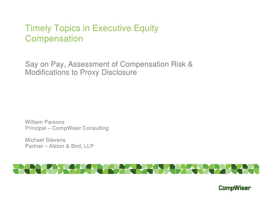 Timely Topics in Executive Equity Compensation  Say on Pay, Assessment of Compensation Risk & Modifications to Proxy Discl...