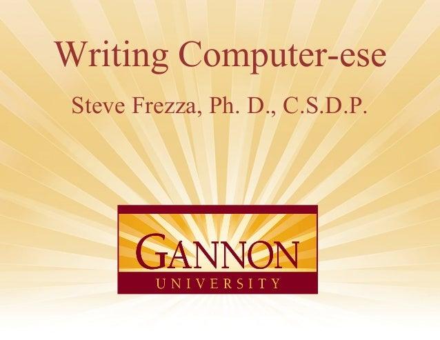Writing Computer-ese Steve Frezza, Ph. D., C.S.D.P.  1
