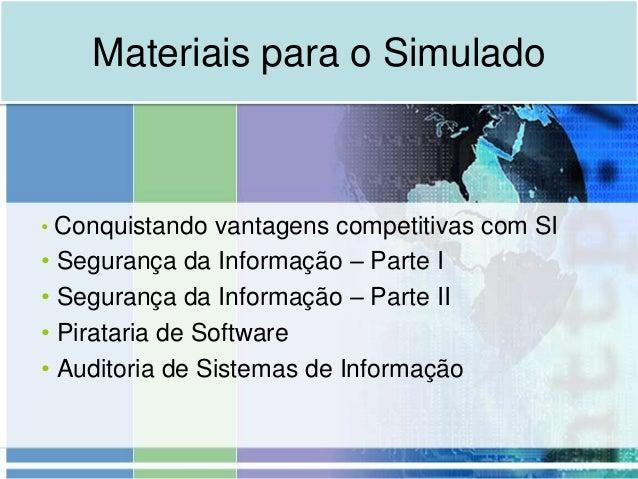 Materiais para o Simulado• Conquistando vantagens competitivas com SI• Segurança da Informação – Parte I• Segurança da Inf...
