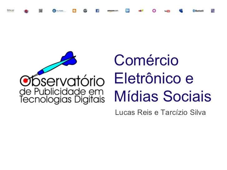 Comércio Eletrônico e Mídias Sociais Lucas Reis e Tarcízio Silva
