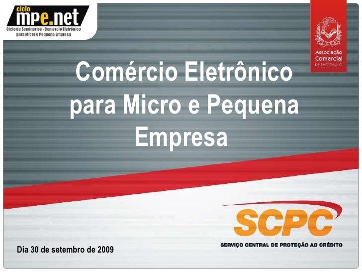 Comércio Eletrônico para Micro e Pequena Empresa  Dia 30 de setembro de 2009