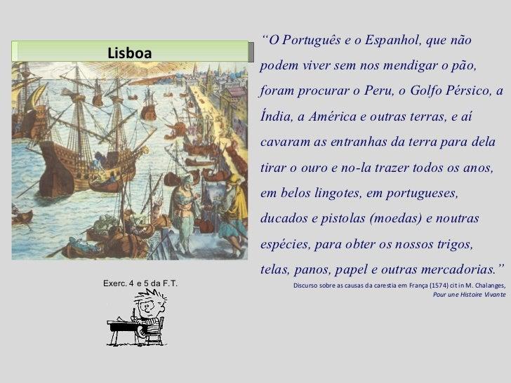 """Lisboa """" O Português e o Espanhol, que não podem viver sem nos mendigar o pão, foram procurar o Peru, o Golfo Pérsico, a Í..."""