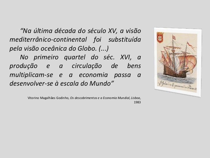 """"""" Na última década do século XV, a visão mediterrânico-continental foi substituída pela visão oceânica do Globo. (...) No ..."""