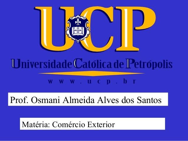 Prof. Osmani Almeida Alves dos Santos  Matéria: Comércio Exterior