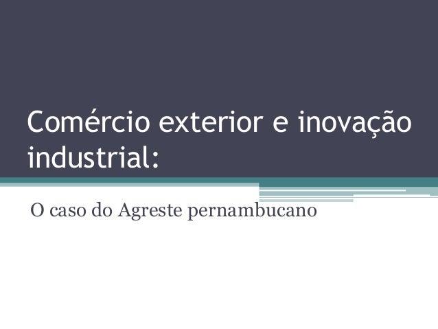 Comércio exterior e inovação industrial: O caso do Agreste pernambucano