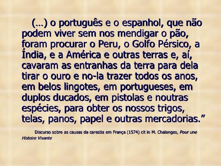 <ul><li>(…) o português e o espanhol, que não podem viver sem nos mendigar o pão, foram procurar o Peru, o Golfo Pérsico, ...