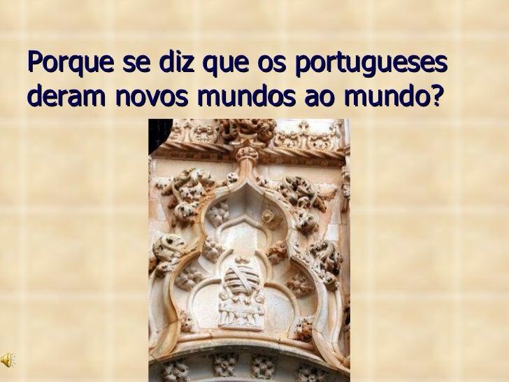 Porque se diz que os portugueses deram novos mundos ao mundo?