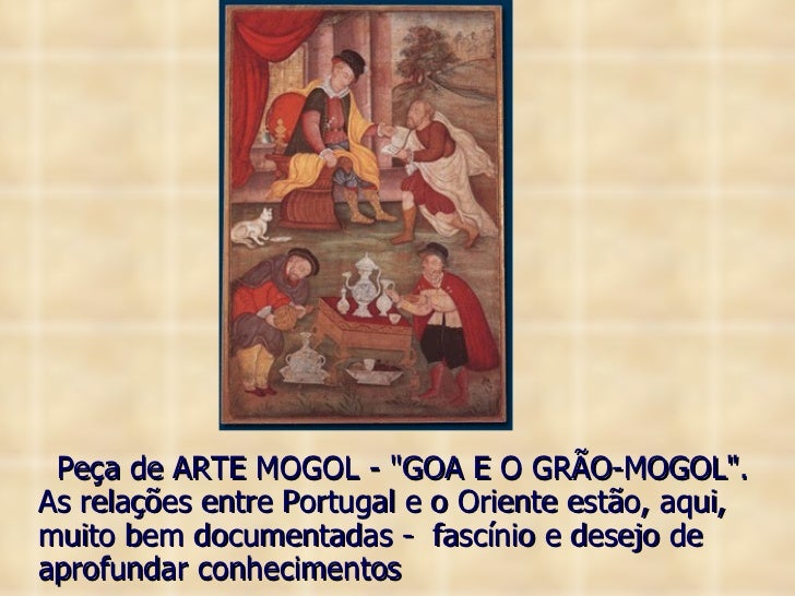 <ul><li>Peça de ARTE MOGOL - &quot;GOA E O GRÃO-MOGOL&quot;. As relações entre Portugal e o Oriente estão, aqui, muito bem...