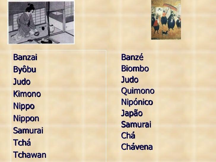 <ul><li>Banzai </li></ul><ul><li>Byôbu </li></ul><ul><li>Judo </li></ul><ul><li>Kimono </li></ul><ul><li>Nippo </li></ul><...