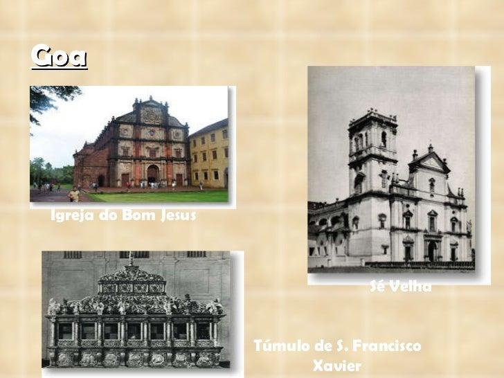 Goa Igreja do Bom Jesus Sé Velha Túmulo de S. Francisco Xavier