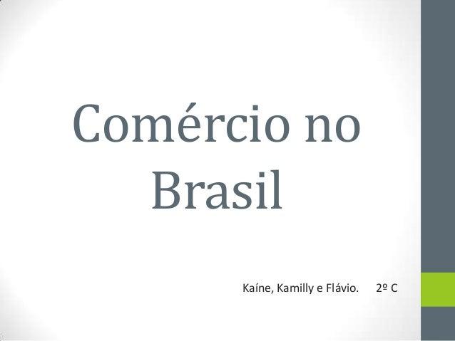 Comércio no Brasil Kaíne, Kamilly e Flávio. 2º C