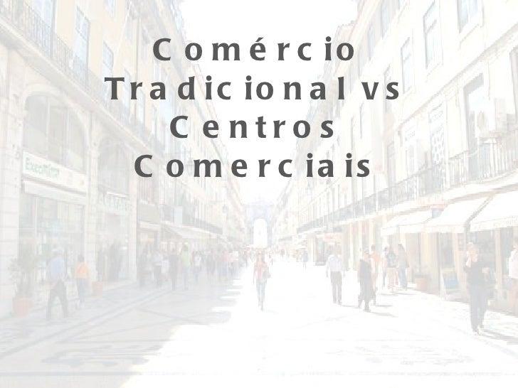 Comércio Tradicional vs Centros Comerciais
