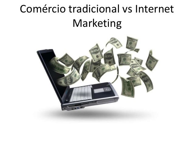 Comércio tradicional vs Internet Marketing