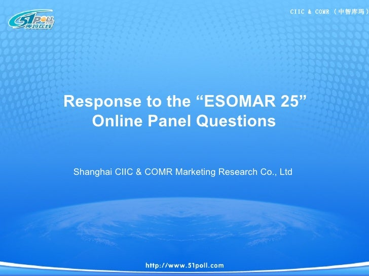 """Response to the """"ESOMAR 25""""  Online Panel Questions Shanghai CIIC & COMR Marketing Research Co., Ltd"""