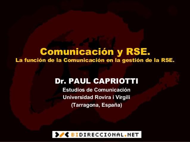 Comunicación y RSE.La función de la Comunicación en la gestión de la RSE.             Dr. PAUL CAPRIOTTI                Es...