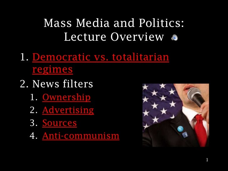 Mass Media and Politics:          Lecture Overview1. Democratic vs. totalitarian   regimes2. News filters  1.   Ownership ...