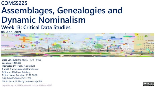 http://doi.org/10.22215/tplauriault.courses.2019.coms5225 COMS5225 Assemblages, Genealogies and Dynamic Nominalism Week 13...