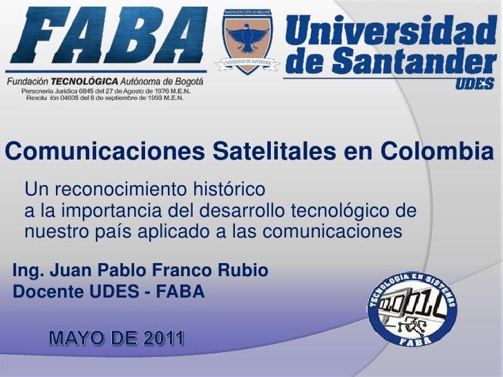 Comunicaciones Satelitales en Colombia Un reconocimiento histórico a la importancia del desarrollo tecnológico de nuestro ...