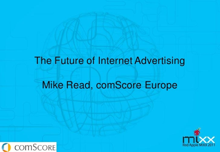 The Future of Internet Advertising Mike Read, comScore Europe