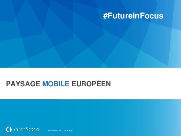 #FutureinFocusPAYSAGE MOBILE EUROPÉEN         © comScore, Inc.   Proprietary.