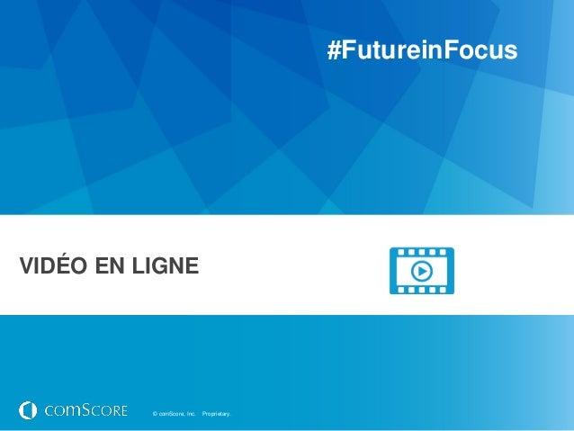 #FutureinFocusVIDÉO EN LIGNE          © comScore, Inc.   Proprietary.
