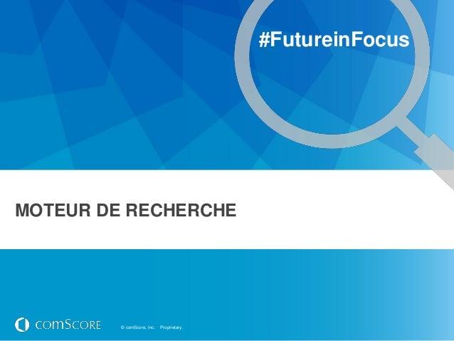 #FutureinFocusMOTEUR DE RECHERCHE         © comScore, Inc.   Proprietary.