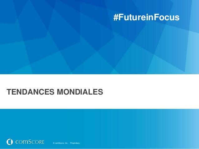 #FutureinFocusTENDANCES MONDIALES         © comScore, Inc.   Proprietary.