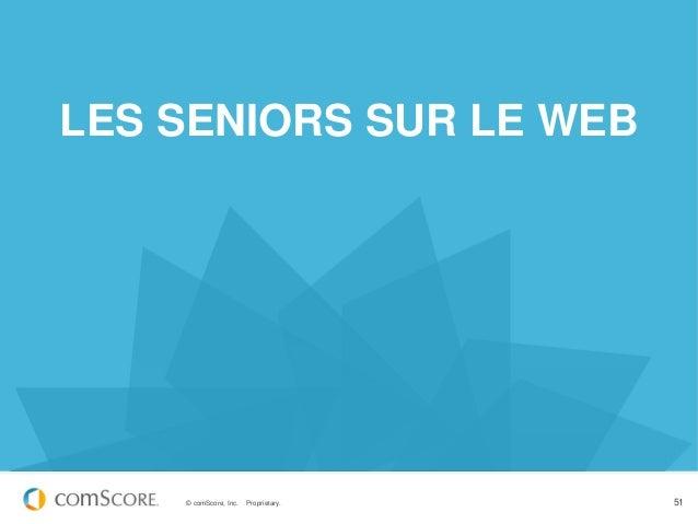 LES SENIORS SUR LE WEB    © comScore, Inc.   Proprietary.   51