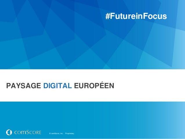 #FutureinFocusPAYSAGE DIGITAL EUROPÉEN         © comScore, Inc.   Proprietary.