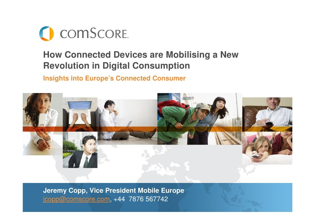 How Connected Devices are Mobilising a NewRevolution in Digital ConsumptionInsights into Europe's Connected ConsumerJeremy...