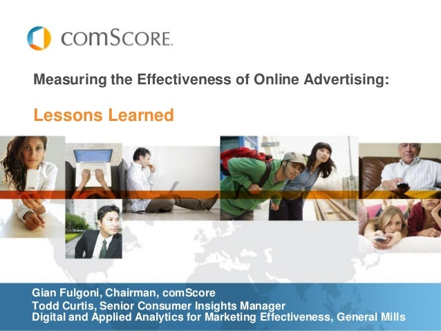 Lessons Learned Measuring the Effectiveness of Online Advertising: Gian Fulgoni, Chairman, comScore Todd Curtis, Senior Co...