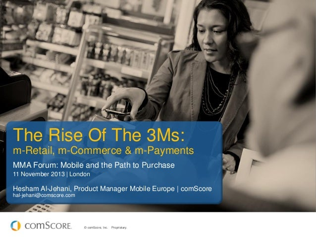 The Rise Of The 3Ms: m-Retail, m-Commerce & m-Payments MMA Forum: Mobile and the Path to Purchase 11 November 2013 | Londo...