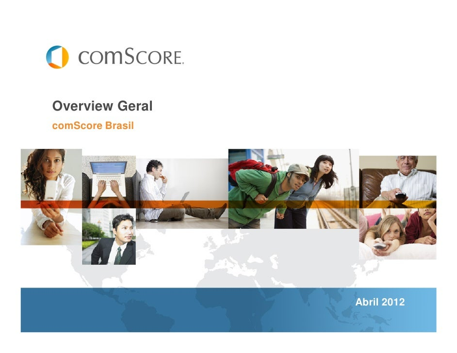 Overview GeralcomScore Brasil                  Abril 2012