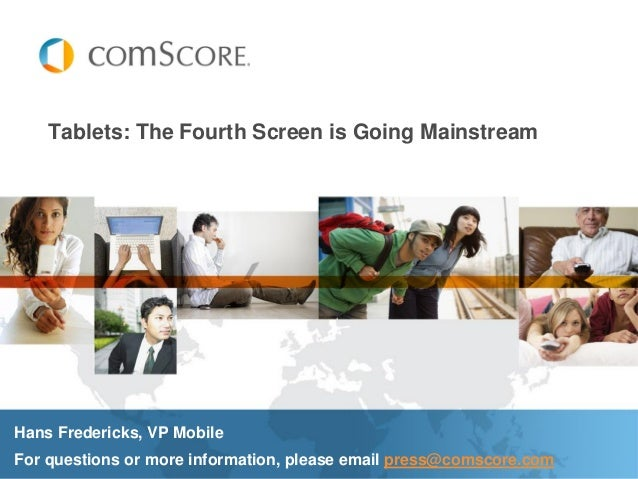 Tablets: The Fourth Screen is Going MainstreamHans Fredericks, VP MobileFor questions or more information, please email pr...