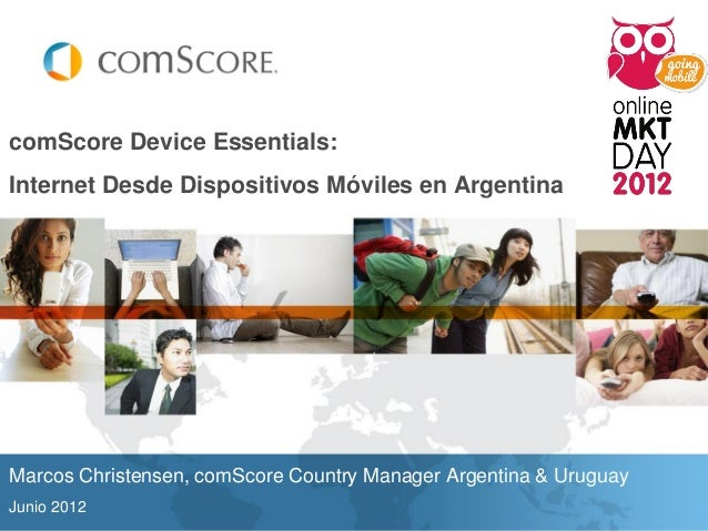 comScore Device Essentials:Internet Desde Dispositivos Móviles en ArgentinaMarcos Christensen, comScore Country Manager Ar...
