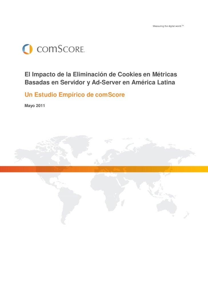 Measuring the digital world.TMEl Impacto de la Eliminación de Cookies en MétricasBasadas en Servidor y Ad-Server en Améric...