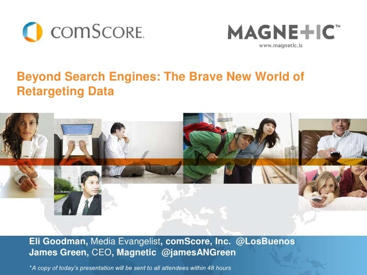 Beyond Search Engines: The Brave New World ofRetargeting Data Eli Goodman, Media Evangelist, comScore, Inc. @LosBuenos Jam...