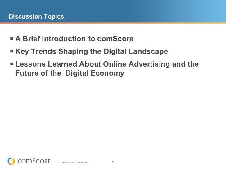 Discussion Topics§ A Brief Introduction to comScore§ Key Trends Shaping the Digital Landscape§ Lessons Learned About...