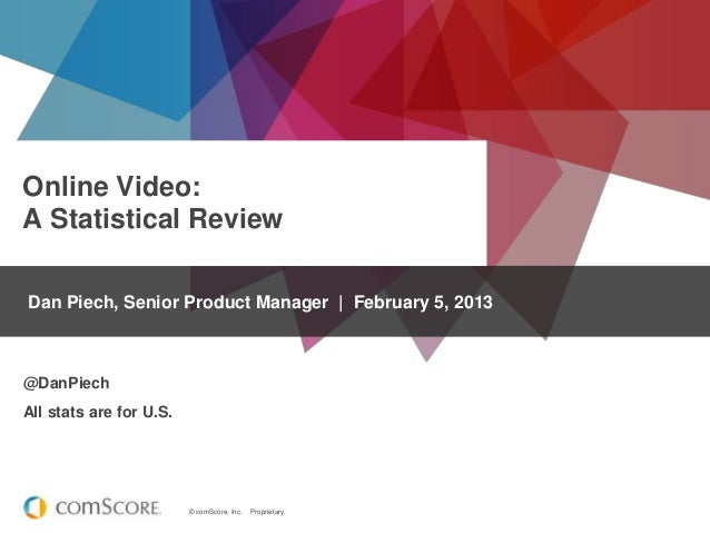 Online Video:A Statistical ReviewDan Piech, Senior Product Manager | February 5, 2013@DanPiechAll stats are for U.S.      ...