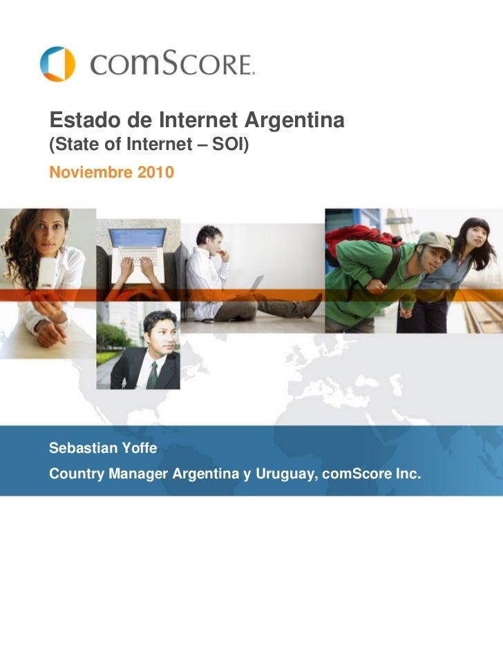 Estado de Internet Argentina(State of Internet – SOI)Noviembre 2010Sebastian YoffeCountry Manager Argentina y Uruguay, com...